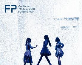 Perfume 7th Tour 2018「FUTURE POP」(初回限定盤)【Blu-ray】 [ Perfume ]