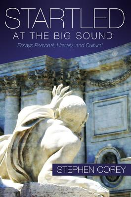 Startled at the Big Sound: Essays Personal, Literary, and Cultural STARTLED AT THE BIG SOUND [ Stephen Corey ]