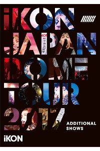 iKONJAPANDOMETOUR2017ADDITIONALSHOWS(DVD2枚組スマプラ対応)[iKON]