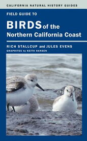 Field Guide to Birds of the Northern California Coast FGT BIRDS OF THE NORTHERN CALI (California Natural History Guides (Paperback)) [ Rich Stallcup ]