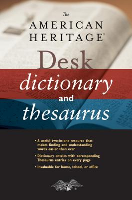 The American Heritage Desk Dictionary and Thesaurus AMER HERITAGE DESK DICT & THES [ Editors American Heritage Dictionaries ]