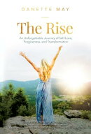 The Rise: An Unforgettable Journey of Self-Love, Forgiveness, and Transformation