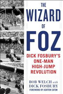 The Wizard of Foz: Dick Fosburyas One-Man High-Jump Revolution