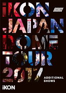iKON JAPAN DOME TOUR 2017 ADDITIONAL SHOWS(Blu-ray Disc スマプラ対応)【Blu-ray】