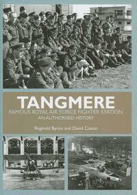 Tangmere:FamousRoyalAirForceFighterStationanAuthorisedHistory[ReginaldByron]