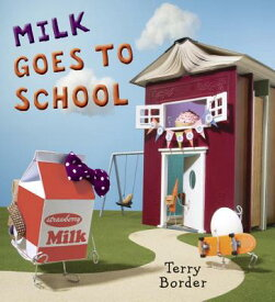 Milk Goes to School MILK GOES TO SCHOOL [ Terry Border ]