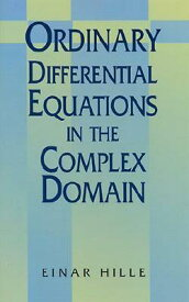 Ordinary Differential Equations in the Complex Domain ORDINARY DIFFERENTIAL EQUATION (Dover Books on Mathematics) [ Einar Hille ]