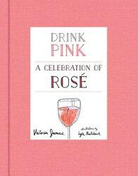 DRINK PINK:A CELEBRATION OF ROSE(H)