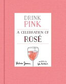 DRINK PINK:A CELEBRATION OF ROSE(H)