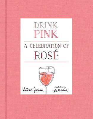 Drink Pink: A Celebration of Rose DRINK PINK [ Victoria James ]