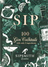 Sip: 100 Gin Cocktails with Just Three Ingredients SIP [ Sipsmith ]
