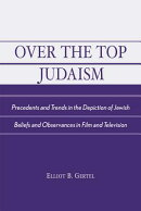 Over the Top Judaism: Precedents and Trends in the Depiction of Jewish Beliefs and Observances in Fi