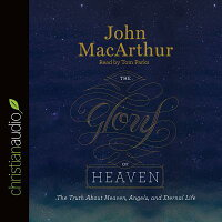 TheGloryofHeaven:TheTruthaboutHeaven,Angels,andEternalLife[JohnMacArthur]