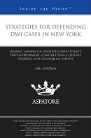 Strategies for Defending DWI Cases in New York: Leading Lawyers on Understanding Today's DWI Environ