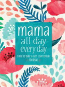 Mama All Day Everyday: Time to Take a Self-Care Break Journal