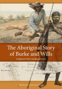 TheAboriginalStoryofBurkeandWills:ForgottenNarratives[IanD.Clark]