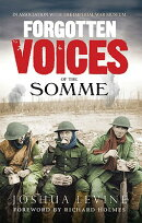 Forgotten Voices of the Somme: The Most Devastating Battle of the Great War in the Words of Those Wh