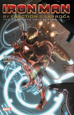Iron Man by Fraction & Larroca: The Complete Collection Vol. 1 IRON MAN BY FRACTION & LARROCA [ Matt Fraction ]