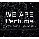 WE ARE Perfume -WORLD TOUR 3rd DOCUMENT【初回限定盤】 [ Perfume ]