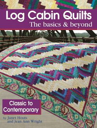 LogCabinQuiltstheBasics&Beyond:ClassictoContemporary[JanetHouts]