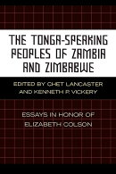 The Tonga-Speaking Peoples of Zambia and Zimbabwe: Essays in Honor of Elizabeth Colson