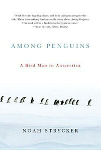 Among Penguins: A Bird Man in Antarctica AMONG PENGUINS [ Noah Strycker ]