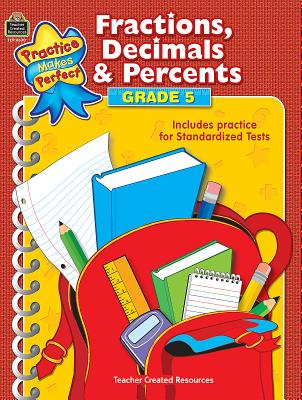 Fractions, Decimals & Percents, Grade 5 PRAC MAKES PERFECT FRACT-GRD 5 (Practice Makes Perfect (Teacher Created Materials)) [ Robert W. Smith ]