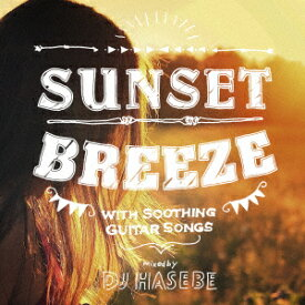 SUNSET BREEZE WITH SOOTHING GUITAR SONGS mixed by DJ HASEBE [ DJ HASEBE ]