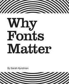 WHY FONTS MATTER(P) [ SARAH HYNDMAN ]