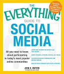 The Everything Guide to Social Media: All You Need to Know about Participating in Today's Most Popul