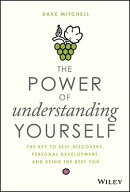 The Power of Understanding Yourself: The Key to Self-Discovery, Personal Development, and Being the