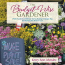 The Budget-Wise Gardener: With Hundreds of Money-Saving Buying & Design Tips for Planting the Best f