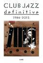 クラブ・ジャズ・ディフィニティヴ 1984-2015 ele-king books ([テキスト]) [ 小川充 ]