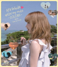 AYA UCHIDA Hello! My Music -COLORS- 海辺のVACATION【Blu-ray】 [ 内田彩 ]