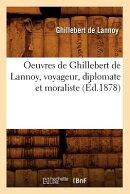 Oeuvres de Ghillebert de Lannoy, Voyageur, Diplomate Et Moraliste (Ed.1878)