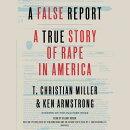 A False Report: A True Story of Rape in America