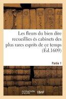 Les Fleurs Du Bien Dire Recueillies s Cabinets Des Plus Rares Esprits de Ce Temps Partie 1