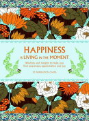 Happiness Is Living in the Moment: Wisdom and Insight to Help You Find Awareness, Appreciation and J