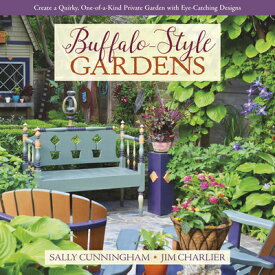 Buffalo-Style Gardens: Create a Quirky, One-Of-A-Kind Private Garden with Eye-Catching Designs BUFFALO-STYLE GARDENS [ Sally Cunningham ]