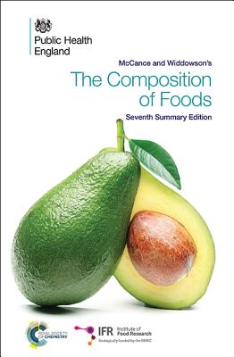 McCance and Widdowson's the Composition of Foods: Seventh Summary Edition MCCANCE & WIDDOWSONS THE COMPO [ Institute of Food Research ]