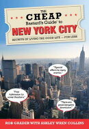The Cheap Bastard's Guide to New York City: Secrets of Living the Good Life - For Less!