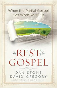 TheRestoftheGospel:WhenthePartialGospelHasWornYouOut[DanStone]