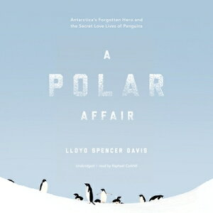 A Polar Affair: Antarctica's Forgotten Hero and the Secret Love Lives of Penguins POLAR AFFAIR 11D [ Lloyd Spencer Davis ]