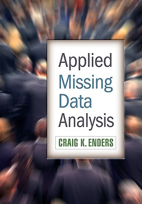 Applied Missing Data Analysis APPLIED MISSING DATA ANALYSIS (Methodology in the Social Sciences) [ Craig K. Enders ]