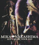 MIKA NAKASHIMA LET'S MUSIC TOUR 2005【Blu-ray】