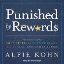 Punished by Rewards: The Trouble with Gold Stars, Incentive Plans, A�s, Praise, and Other Bri