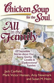 Chicken Soup for the Soul: All in the Family: 101 Incredible Stories about Our Funny, Quirky, Lovabl CSF THE SOUL ALL IN THE FAMILY (Chicken Soup for the Soul) [ Jack Canfield ]