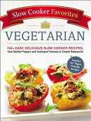 Slow Cooker Favorites Vegetarian: 150+ Easy, Delicious Slow Cooker Recipes, from Stuffed Peppers and