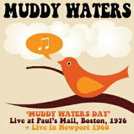 マディ・ウォーターズ・デイ: ライヴ・アット・ポールズ・モール、ボストン 1976 + アット・ニューポート 1960 [ マディ・ウォーターズ ]