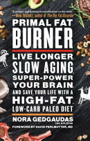 Primal Fat Burner: Live Longer, Slow Aging, Super-Power Your Brain, and Save Your Life with a High-F